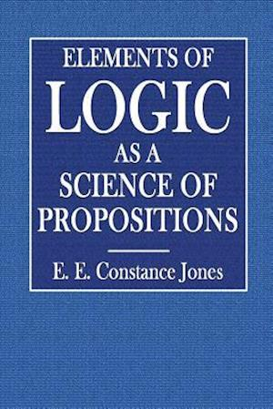 Bog, paperback Elements of Logic as a Science of Propositions af E. E. Constance Jones