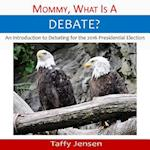 Mommy, What Is a Debate?