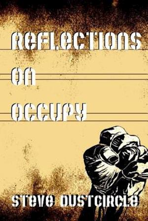 Bog, paperback Reflections on Occupy af Steve Dustcircle