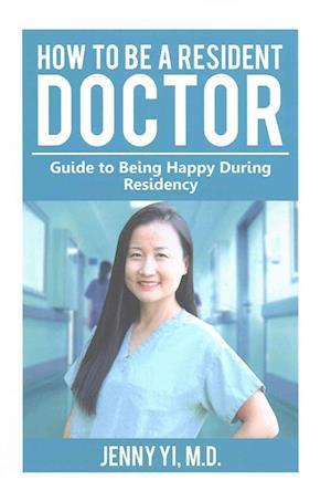 Bog, paperback How to Be a Resident Doctor af Dr Jenny L. Yi