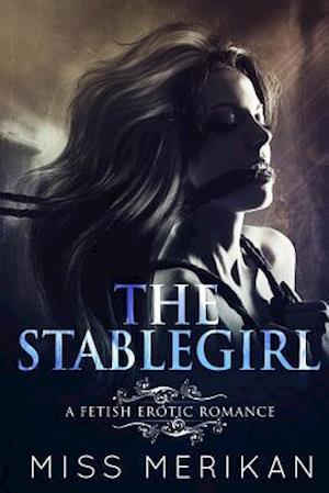 Bog, paperback The Stablegirl (a Fetish Pony Play Erotic Romance) af Miss Merikan