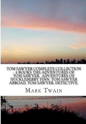 Bog, paperback Tom Sawyer Complete Collection - 4 Books the Adventures of Tom Sawyer, Adventures of Huckleberry Finn, Tom Sawyer Abroad, Tom Sawyer, Detective. af Twain Mark