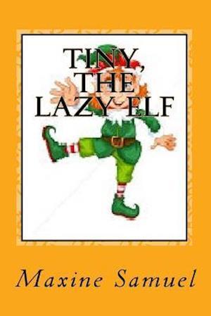 Bog, paperback Tiny, the Lazy Elf af Maxine Samuel