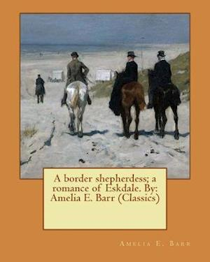 Bog, paperback A Border Shepherdess; A Romance of Eskdale. by af Amelia E. Barr