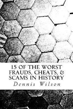 Bog, paperback 15 of the Worst Frauds, Cheats, & Scams in History af Dennis Wilson