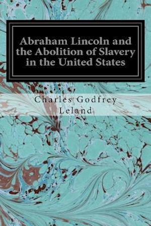 Bog, paperback Abraham Lincoln and the Abolition of Slavery in the United States af Charles Godfrey Leland
