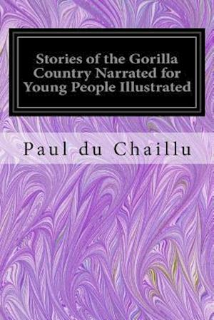 Bog, paperback Stories of the Gorilla Country Narrated for Young People Illustrated af Paul Du Chaillu