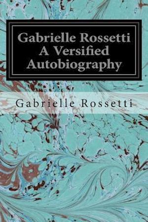 Bog, paperback Gabrielle Rossetti a Versified Autobiography af Gabrielle Rossetti