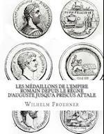 Les Medaillons de L'Empire Romain Depuis Le Regne D'Auguste Jusqu'a Priscus Attale