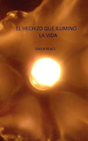 Bog, paperback El Hechizo Que Ilumino La Vida af Owen Reace Reace