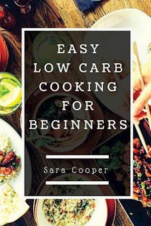 Bog, paperback Easy Low Carb Cooking for Beginners af Sara Cooper
