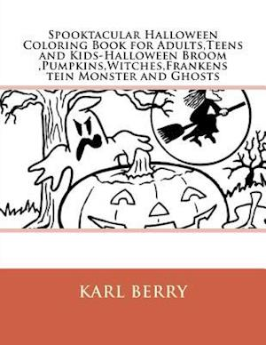 Bog, paperback Spooktacular Halloween Coloring Book for Adults, Teens and Kids-Halloween Broom, Pumpkins, Witches, Frankenstein Monster and Ghosts af Karl Berry