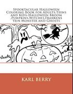 Spooktacular Halloween Coloring Book for Adults, Teens and Kids-Halloween Broom, Pumpkins, Witches, Frankenstein Monster and Ghosts