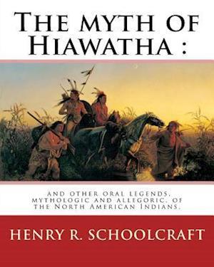 Bog, paperback The Myth of Hiawatha af Henry R. Schoolcraft