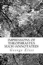 Impressions of Theophrastus Such (Annotated)