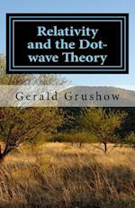 Relativity and the Dot-Wave Theory