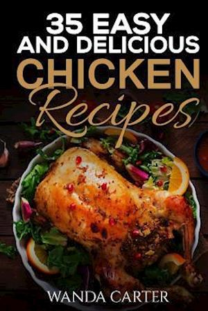 35 Easy and Delicious Chicken Recipes