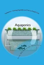 Aquaponics - Growing Vegetables and Fish in a Simple Cycle