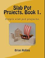 Slab Pot Projects. Book 1.
