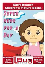Superhero for a Day - Early Reader - Children's Picture Books