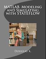 MATLAB. Modeling and Simulating with Stateflow