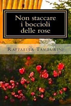 Bog, paperback Non Staccare I Boccioli Delle Rose af Raffaella Tamburini
