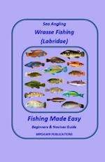 Sea Angling Wrasse (Labridae) Fishing Made Easy
