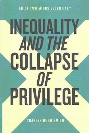 Bog, paperback Inequality and the Collapse of Privilege af Charles Hugh Smith