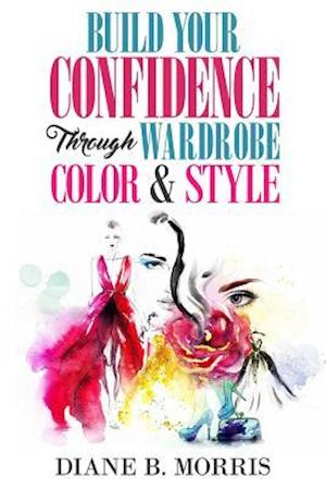 Bog, paperback Build Your Confidence Through Wardrobe, Color & Style af Diane B. Morris