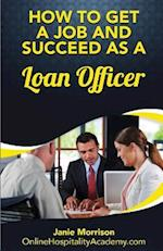 How to Get a Job and Succeed as a Loan Officer
