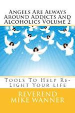 Angels Are Always Around Addicts and Alcoholics Volume 2