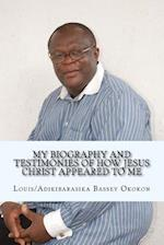 My Biography and Testimonies of How Jesus Christ Appeared to Me