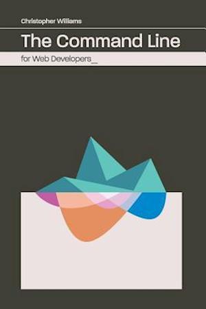 Bog, paperback The Command Line for Web Developers af Chris Williams