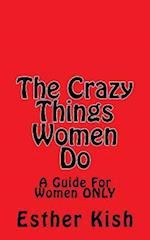 The Crazy Things Women Do