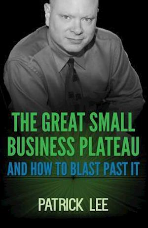 Bog, paperback The Great Small Business Plateau af Patrick Lee