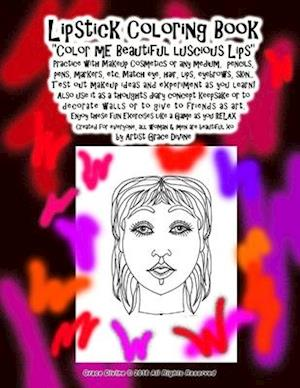 """Lipstick Coloring Book """"Color mE Beautiful luscious Lips"""" Practice with Makeup Cosmetics or any medium, pencils, pens, markers, etc. Match eye, hair,"""