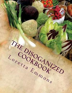 Bog, paperback The Disoganized Cookbook af Loretta Emmons