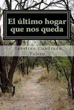 El Ultimo Hogar Que Nos Queda af Faustino Cuadrado Valero
