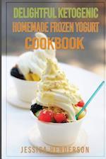 Delightful Ketogenic Homemade Frozen Yogurt Cookbook