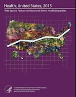 Health, United States, 2015 with Special Feature on Racial and Ethnic Health Disparities