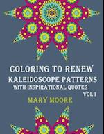 Coloring to Renew - Kaleidoscope Patterns with Inspirational Quotes