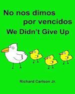 No Nos Dimos Por Vencidos We Didn't Give Up