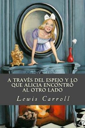Bog, paperback A Traves del Espejo y Lo Que Alicia Encontro Al Otro Lado af Lewis Carroll