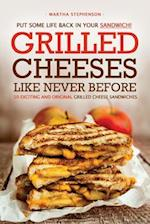 Put Some Life Back in Your Sandwich! - Grilled Cheeses Like Never Before