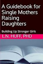 A Guidebook for Single Mothers Raising Daughters