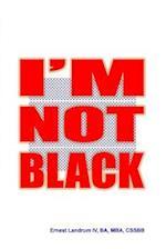 I'm Not Black