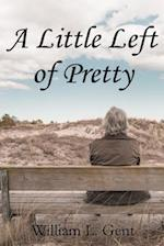 A Little Left of Pretty