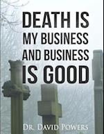 Death Is My Business and Business Is Good