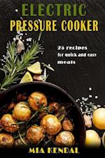 Electric Pressure Cooker. 25 Cooker Recipes for Quick and Easy Meals