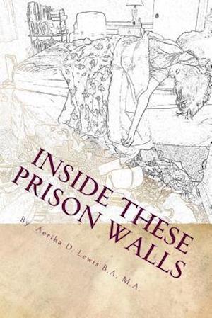 Bog, paperback Inside These Prison Walls af Miss Aerika Diane Lewis